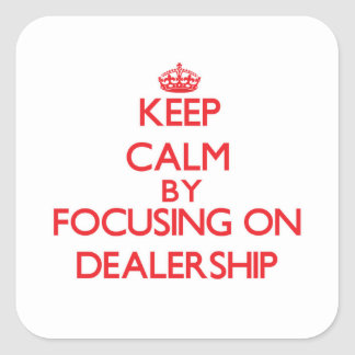 Keep Calm by focusing on Dealership Square Sticker
