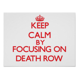 Keep Calm by focusing on Death Row Posters