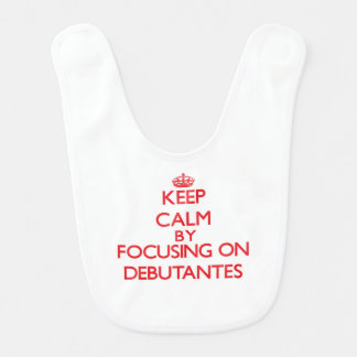 Keep Calm by focusing on Debutantes Bib