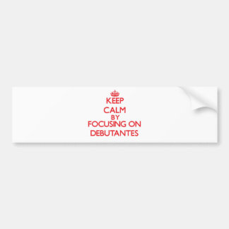 Keep Calm by focusing on Debutantes Bumper Stickers