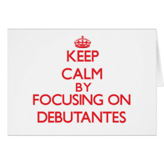 Keep Calm by focusing on Debutantes Greeting Cards