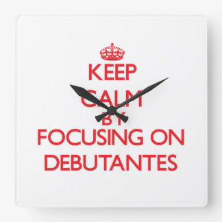 Keep Calm by focusing on Debutantes Square Wall Clocks