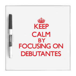 Keep Calm by focusing on Debutantes Dry Erase Whiteboard