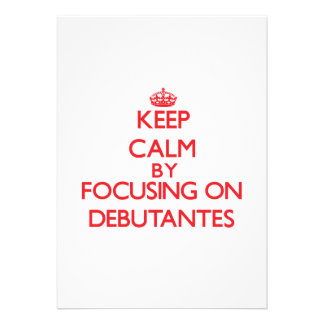 Keep Calm by focusing on Debutantes Announcement