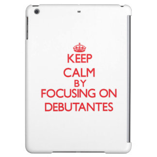 Keep Calm by focusing on Debutantes Cover For iPad Air