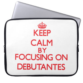 Keep Calm by focusing on Debutantes Computer Sleeves