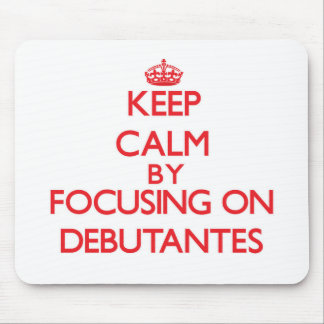 Keep Calm by focusing on Debutantes Mousepad