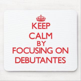 Keep Calm by focusing on Debutantes Mousepad