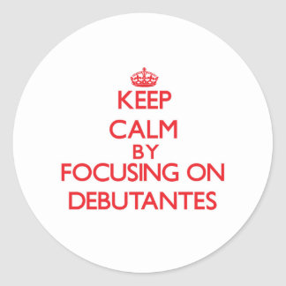 Keep Calm by focusing on Debutantes Sticker
