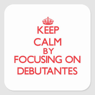 Keep Calm by focusing on Debutantes Square Stickers