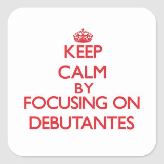 Keep Calm by focusing on Debutantes Square Sticker