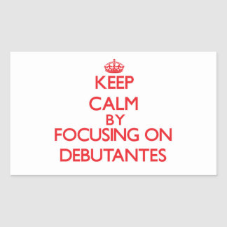 Keep Calm by focusing on Debutantes Rectangular Stickers