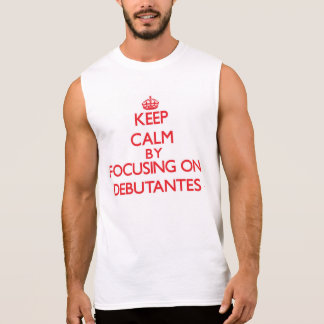 Keep Calm by focusing on Debutantes Sleeveless T-shirt