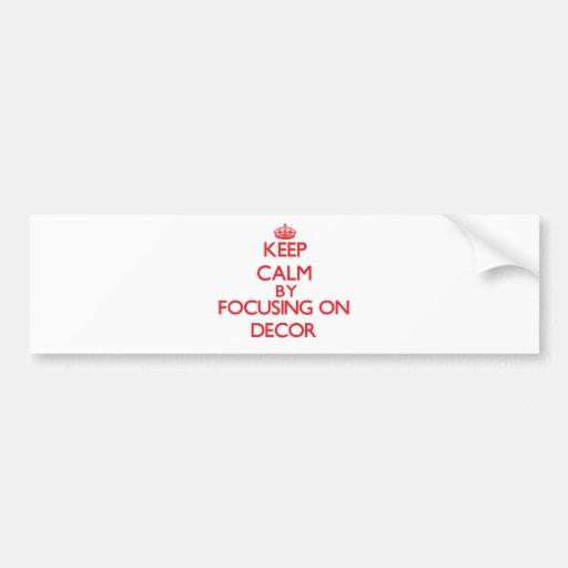 Keep Calm by focusing on Decor Bumper Sticker