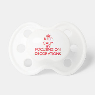 Keep Calm by focusing on Decorations Baby Pacifiers