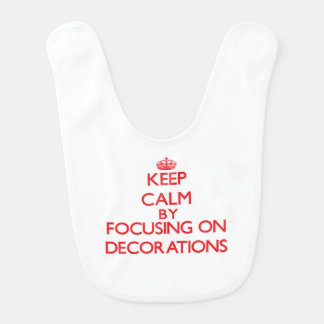 Keep Calm by focusing on Decorations Bibs