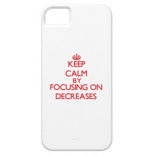 Keep Calm by focusing on Decreases iPhone 5 Case
