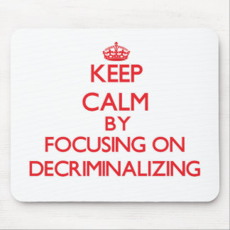 Keep Calm by focusing on Decriminalizing Mouse Pads