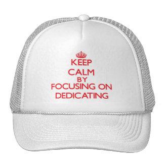Keep Calm by focusing on Dedicating Hat