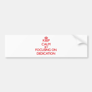 Keep Calm by focusing on Dedication Bumper Stickers