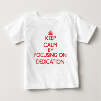 Keep Calm by focusing on Dedication T-shirts