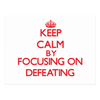 Keep Calm by focusing on Defeating Post Cards