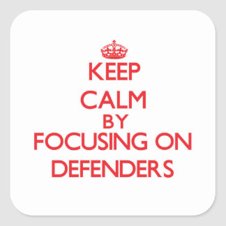 Keep Calm by focusing on Defenders Square Sticker