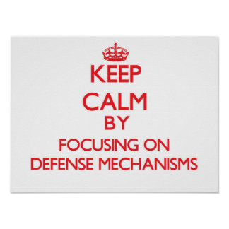 Keep Calm by focusing on Defense Mechanisms Poster