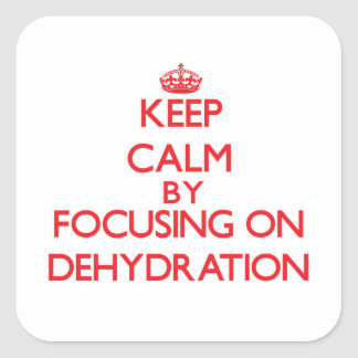 Keep Calm by focusing on Dehydration Square Sticker