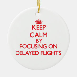 Keep Calm by focusing on Delayed Flights Christmas Ornaments