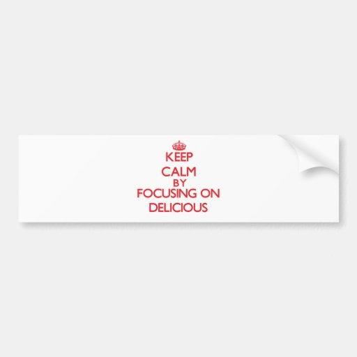 Keep Calm by focusing on Delicious Bumper Stickers
