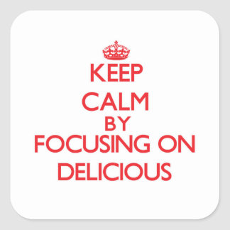 Keep Calm by focusing on Delicious Stickers