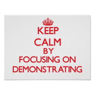Keep Calm by focusing on Demonstrating Poster