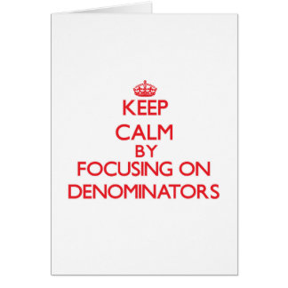 Keep Calm by focusing on Denominators Greeting Card