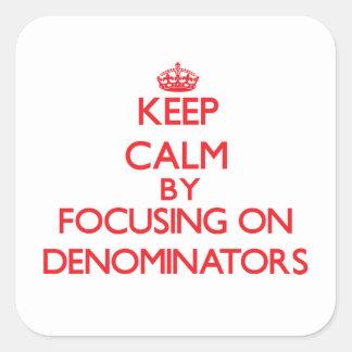 Keep Calm by focusing on Denominators Square Sticker
