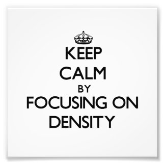 Keep Calm by focusing on Density Photo Art