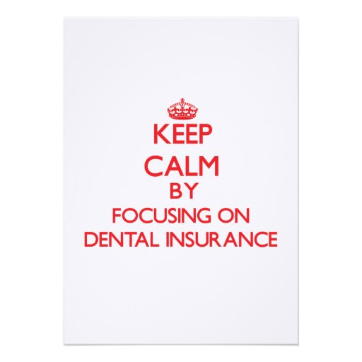 Keep Calm by focusing on Dental Insurance Invites
