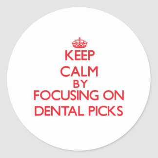 Keep Calm by focusing on Dental Picks Round Stickers