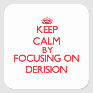 Keep Calm by focusing on Derision Square Sticker