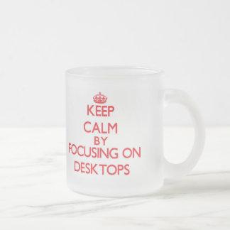 Keep Calm by focusing on Desktops Mugs