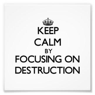 Keep Calm by focusing on Destruction Photo Print