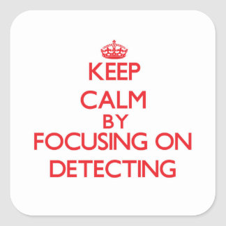 Keep Calm by focusing on Detecting Square Stickers