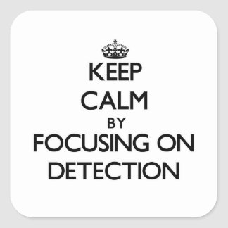 Keep Calm by focusing on Detection Stickers