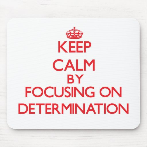 Keep Calm by focusing on Determination Mouse Pad