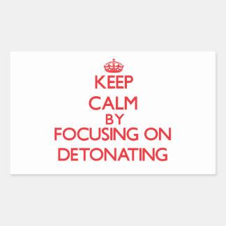 Keep Calm by focusing on Detonating Rectangular Sticker