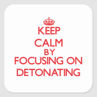 Keep Calm by focusing on Detonating Stickers