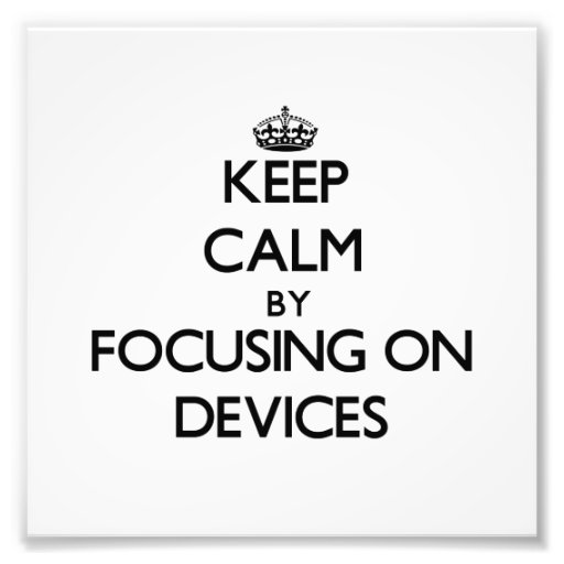 Keep Calm by focusing on Devices Photo Art