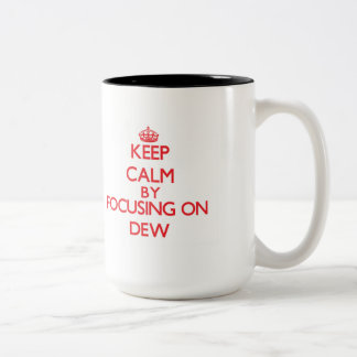 Keep Calm by focusing on Dew Two-Tone Mug