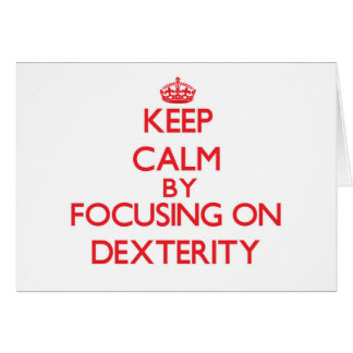 Keep Calm by focusing on Dexterity Greeting Card