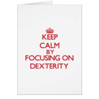 Keep Calm by focusing on Dexterity Greeting Cards